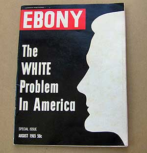 "Ebony magazine 1965 ""White Problem in America."""